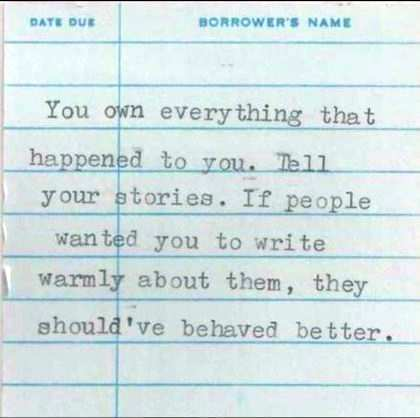 You own everything that happened to you. Tell your stories. If people wanted you to write warmly about them, they should have behaved better.